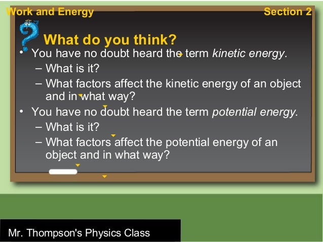 Work and Energy                                    Section 2          What do you think?   • You have no doubt heard the t...