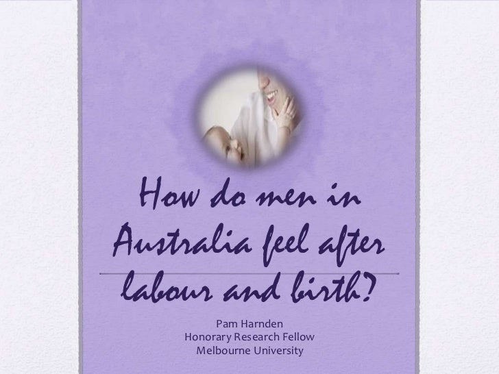 How do men in Australia feel after labour and birth?<br />Pam Harnden<br />Honorary Research Fellow<br />Melbourne Univers...