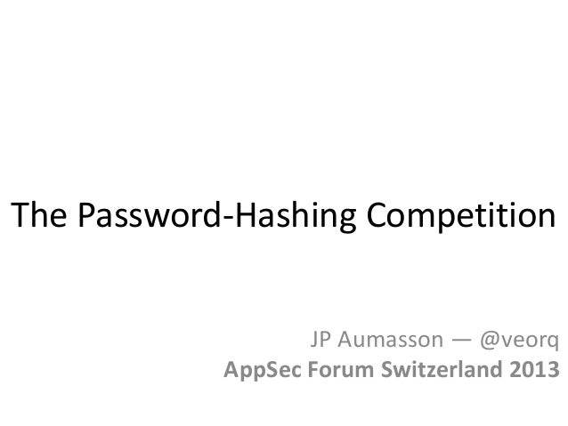 The Password-Hashing Competition JP Aumasson — @veorq AppSec Forum Switzerland 2013