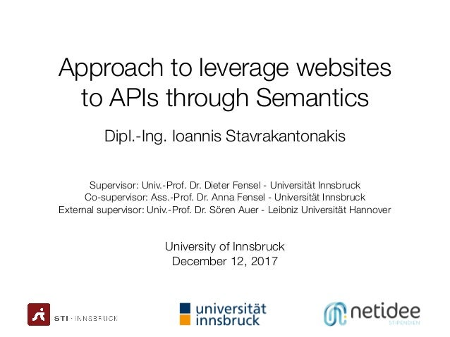 Approach to leverage websites to APIs through Semantics Dipl.-Ing. Ioannis Stavrakantonakis University of Innsbruck Decemb...