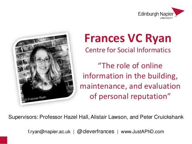 Frances VC Ryan Supervisors: Professor Hazel Hall, Alistair Lawson, and Peter Cruickshank f.ryan@napier.ac.uk | @cleverfra...