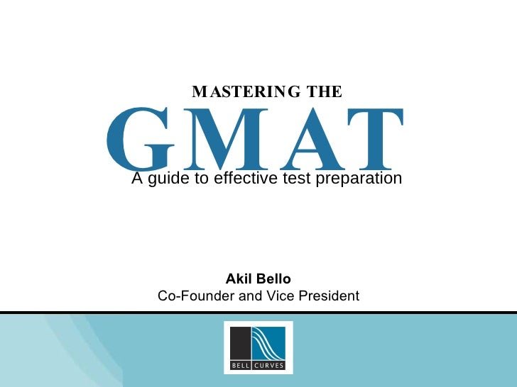 Akil Bello Co-Founder and Vice President MASTERING THE GMAT A guide to effective test preparation