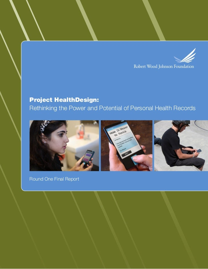 Project HealthDesign:Rethinking the Power and Potential of Personal Health RecordsRound One Final Report