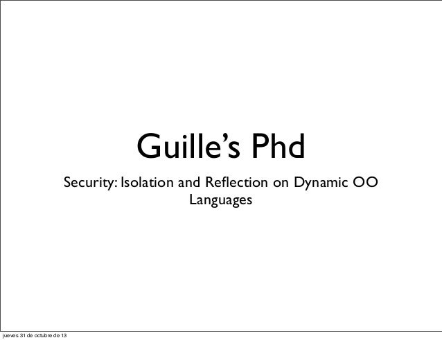 Guille's Phd Security: Isolation and Reflection on Dynamic OO Languages  jueves 31 de octubre de 13