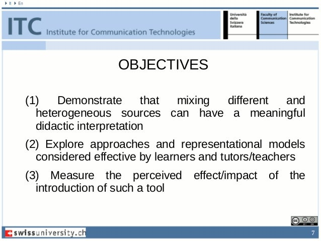 7 OBJECTIVES (1) Demonstrate that mixing different and heterogeneous sources can have a meaningful didactic interpretation...
