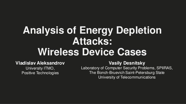 Analysis of Energy Depletion Attacks: Wireless Device Cases Vasily Desnitsky Laboratory of Computer Security Problems, SPI...