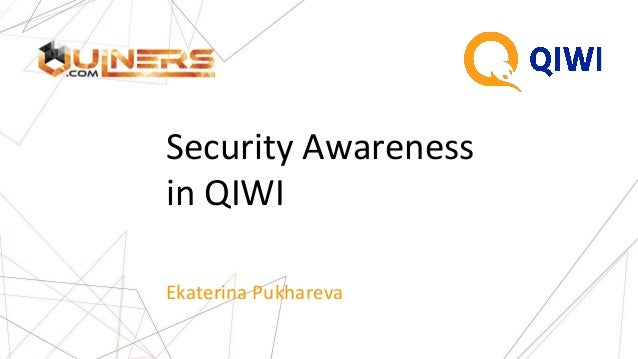 Security Awareness in QIWI Ekaterina Pukhareva