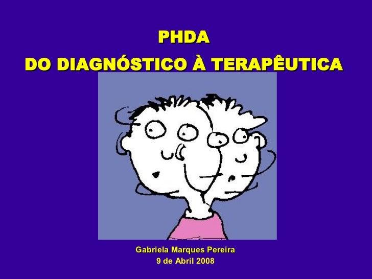 PHDA DO DIAGNÓSTICO À TERAPÊUTICA Gabriela Marques Pereira 9 de Abril 2008
