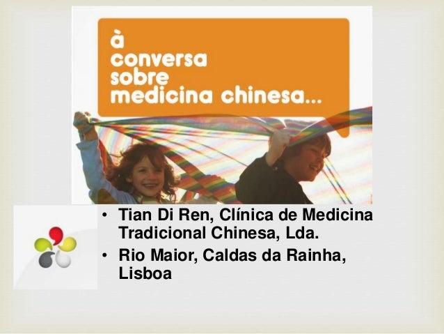 • Tian Di Ren, Clínica de Medicina Tradicional Chinesa, Lda. • Rio Maior, Caldas da Rainha, Lisboa