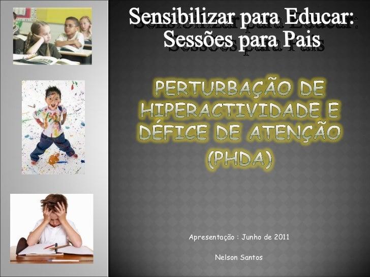 Apresentação : Junho de 2011 Nelson Santos Sensibilizar para Educar: Sessões para Pais