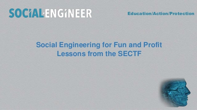 Education/Action/Protection Social Engineering for Fun and Profit Lessons from the SECTF
