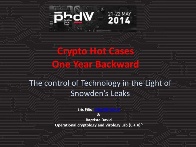 Crypto Hot Cases One Year Backward The control of Technology in the Light of Snowden's Leaks Eric Filiol efiliol@netc.fr &...