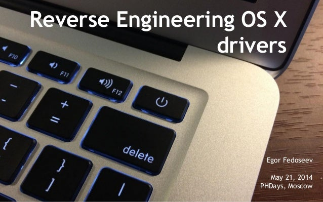 Reverse Engineering OS X drivers Egor Fedoseev May 21, 2014 PHDays, Moscow