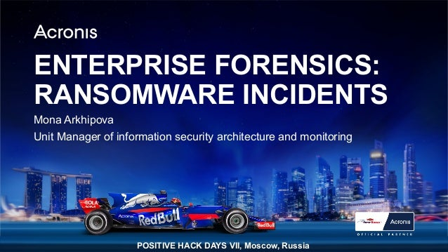 1ACRONIS © 2017 ENTERPRISE FORENSICS: RANSOMWARE INCIDENTS Mona Arkhipova Unit Manager of information security architectur...