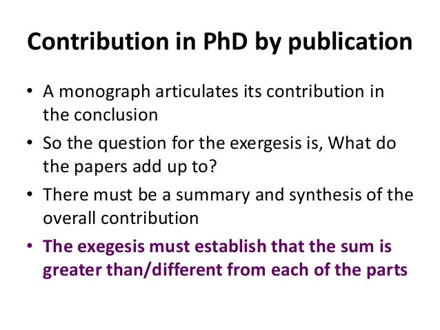 Contribution in PhD by publication • A monograph articulates its contribution in the conclusion • So the question for the ...