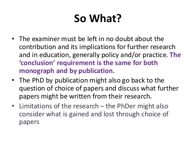So What? • The examiner must be left in no doubt about the contribution and its implications for further research and in e...