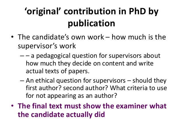 'original' contribution in PhD by publication • The candidate's own work – how much is the supervisor's work – – a pedagog...