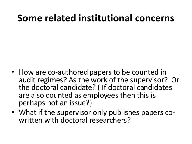Some related institutional concerns • How are co-authored papers to be counted in audit regimes? As the work of the superv...