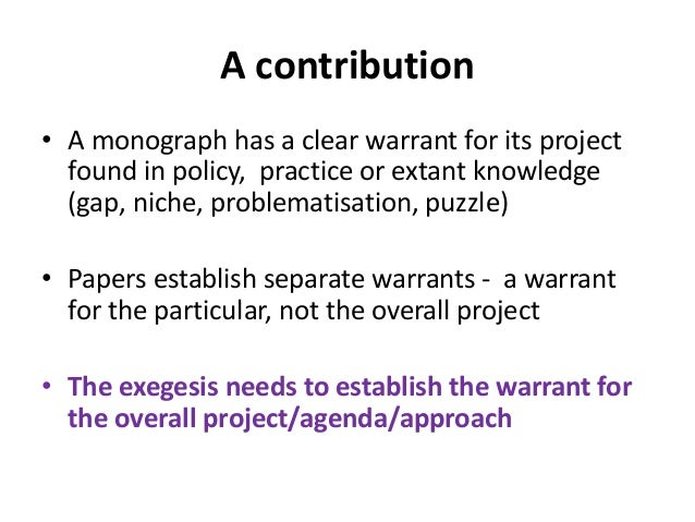 A contribution • A monograph has a clear warrant for its project found in policy, practice or extant knowledge (gap, niche...