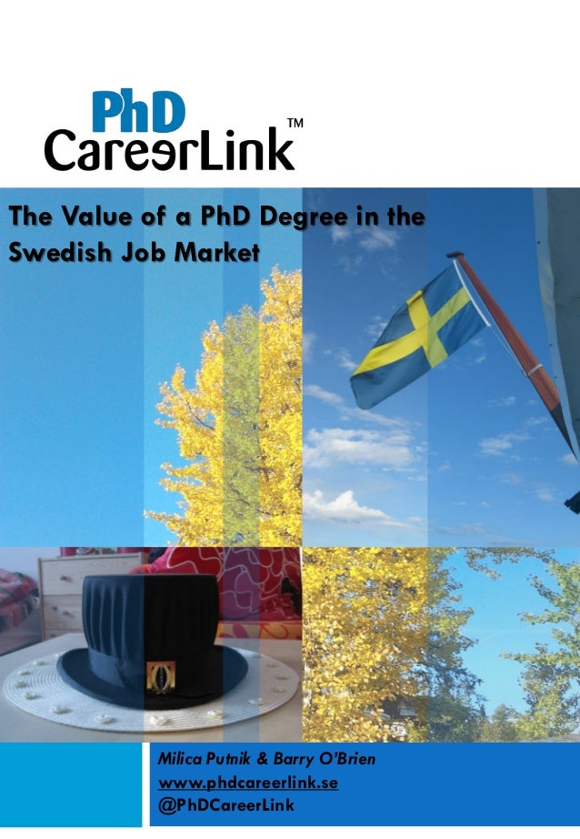 Milica Putnik & Barry O'Brien www.phdcareerlink.se @PhDCareerLink The Value of a PhD Degree in the Swedish Job Market