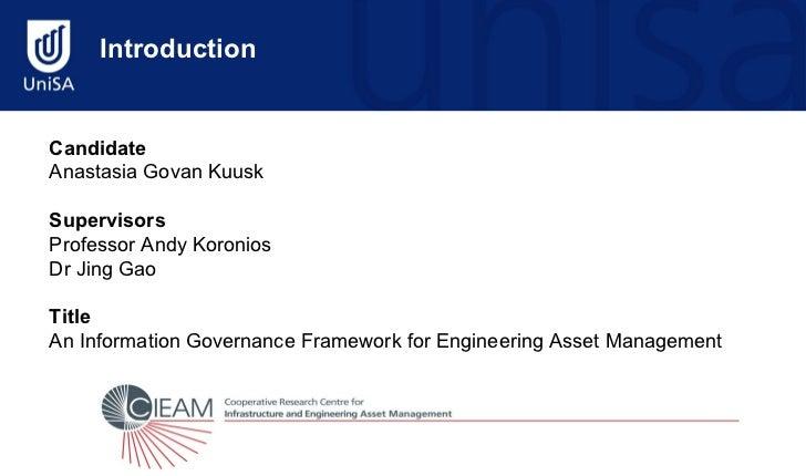 IntroductionCandidateAnastasia Govan KuuskSupervisorsProfessor Andy KoroniosDr Jing GaoTitleAn Information Governance Fram...