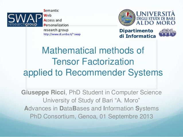 Mathematical methods of Tensor Factorization applied to Recommender Systems Giuseppe Ricci, PhD Student in Computer Scienc...