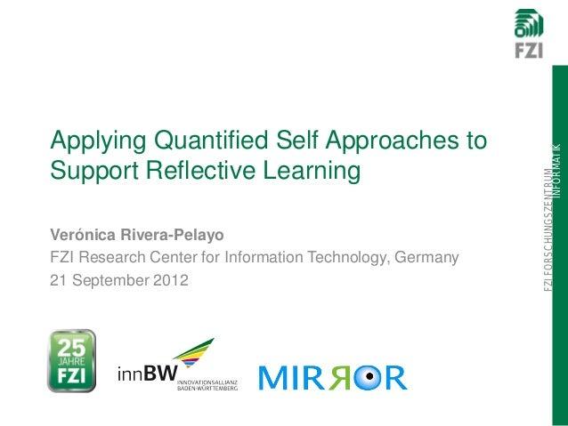 FZIFORSCHUNGSZENTRUM INFORMATIK Applying Quantified Self Approaches to Support Reflective Learning Verónica Rivera-Pelayo ...