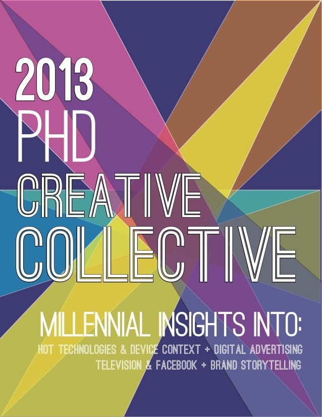 2013CollectivePHDMillEnnial Insights Into:HOT TECHNOLOGIES & DEVICE CONTEXT + DIGITAL ADVERTISINGCreativeTELEVISION & FACE...