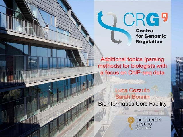 Luca Cozzuto Sarah Bonnin Bioinformatics Core Facility Additional topics (parsing methods) for biologists with a focus on ...