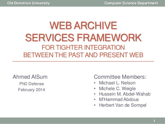 WEB ARCHIVE SERVICES FRAMEWORK FOR TIGHTER INTEGRATION BETWEEN THE PASTAND PRESENT WEB Ahmed AlSum PhD Defense February 20...