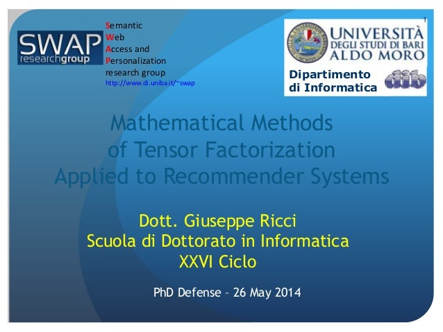 Mathematical Methods of Tensor Factorization Applied to Recommender Systems Dott. Giuseppe Ricci Scuola di Dottorato in In...