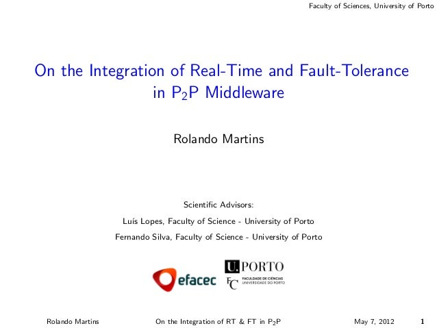 Faculty of Sciences, University of PortoOn the Integration of Real-Time and Fault-Tolerance                 in P2 P Middle...