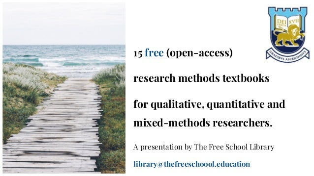 15 free (open-access) research methods textbooks for qualitative, quantitative and mixed-methods researchers. A presentati...