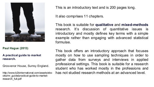 Paul Hague (2013) A practical guide to market research. Grosvenor House, Surrey England. http://www.b2binternational.com/a...