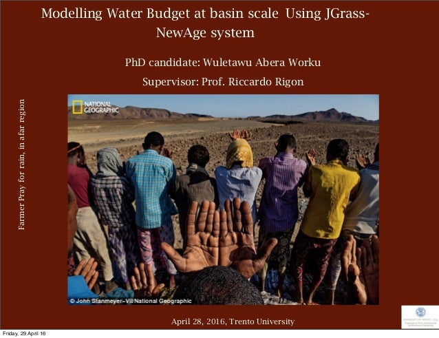 Modelling Water Budget at basin scale Using JGrass- NewAge system April 28, 2016, Trento University PhD candidate: Wuletaw...