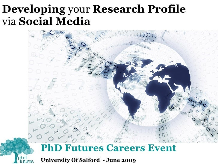 Developing  your  Research Profile   via  Social Media PhD Futures Careers Event University Of Salford  - June 2009