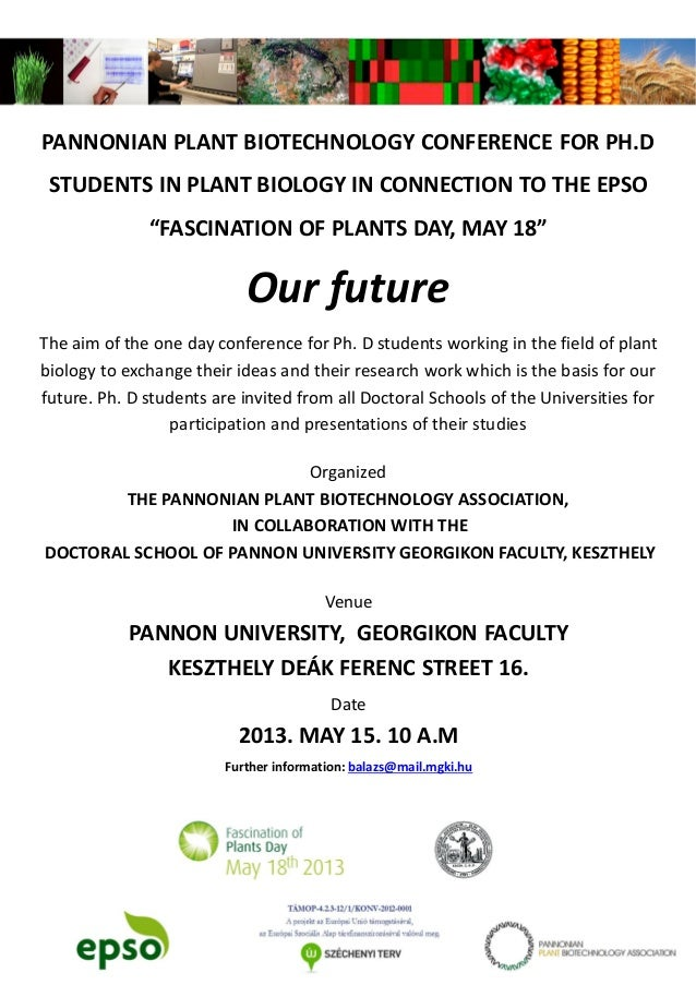 """PANNONIAN PLANT BIOTECHNOLOGY CONFERENCE FOR PH.DSTUDENTS IN PLANT BIOLOGY IN CONNECTION TO THE EPSO""""FASCINATION OF PLANTS..."""
