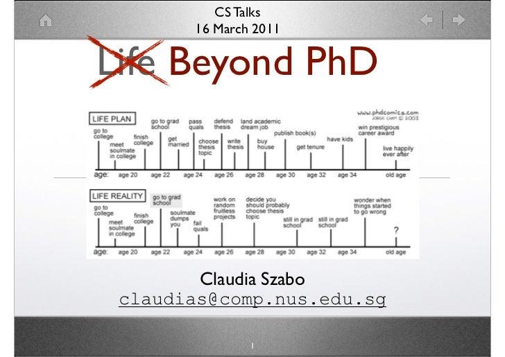 CS Talks       16 March 2011Life Beyond PhD        Claudia Szabo claudias@comp.nus.edu.sg               1