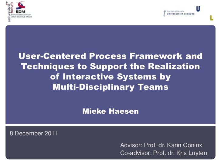 User-Centered Process Framework and  Techniques to Support the Realization        of Interactive Systems by        Multi-D...