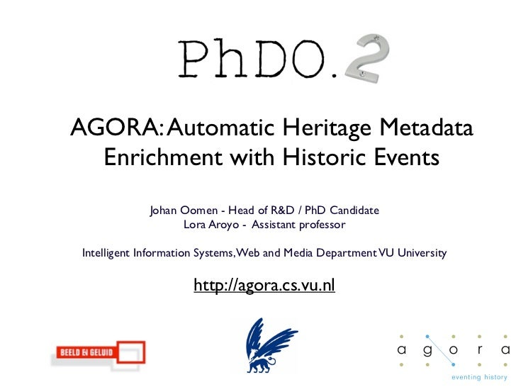AGORA: Automatic Heritage Metadata  Enrichment with Historic Events             Johan Oomen - Head of R&D / PhD Candidate ...
