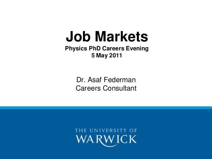 Job MarketsPhysics PhD Careers Evening5 May 2011<br />Dr. Asaf FedermanCareers Consultant <br />