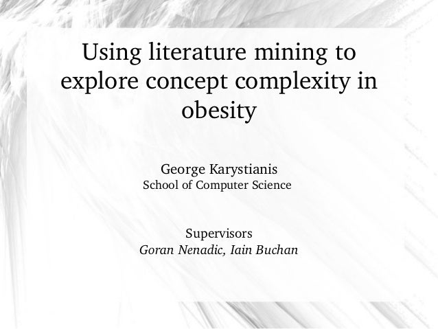Using literature mining to  explore concept complexity in  obesity George Karystianis School of Computer Science  Supervis...