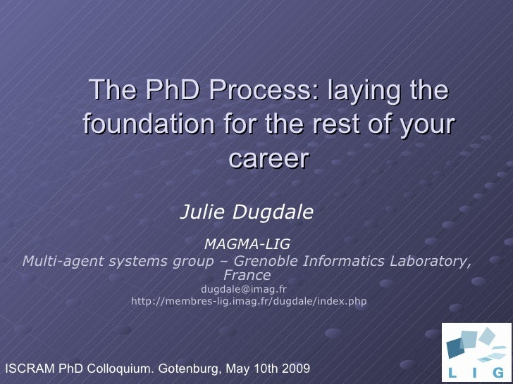 The PhD Process: laying the foundation for the rest of your career Julie Dugdale MAGMA-LIG Multi-agent systems group – Gre...