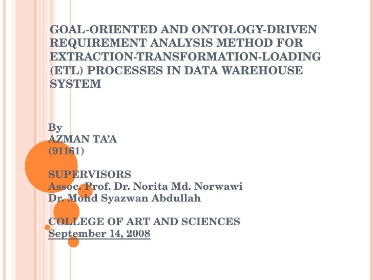 GOAL-ORIENTED AND ONTOLOGY-DRIVEN REQUIREMENT ANALYSIS METHOD FOR EXTRACTION-TRANSFORMATION-LOADING (ETL) PROCESSES IN DAT...