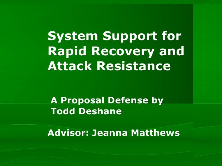System Support for Rapid Recovery and Attack Resistance  A Proposal Defense by   Todd Deshane   Advisor: Jeanna Matthews