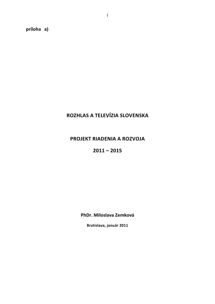 1príloha a)             ROZHLAS A TELEVÍZIA SLOVENSKA              PROJEKT RIADENIA A ROZVOJA                       2011 –...