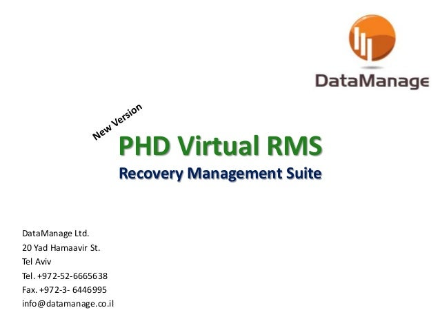 PHD Virtual RMS Recovery Management Suite DataManage Ltd. 20 Yad Hamaavir St. Tel Aviv Tel. +972-52-6665638 Fax. +972-3- 6...