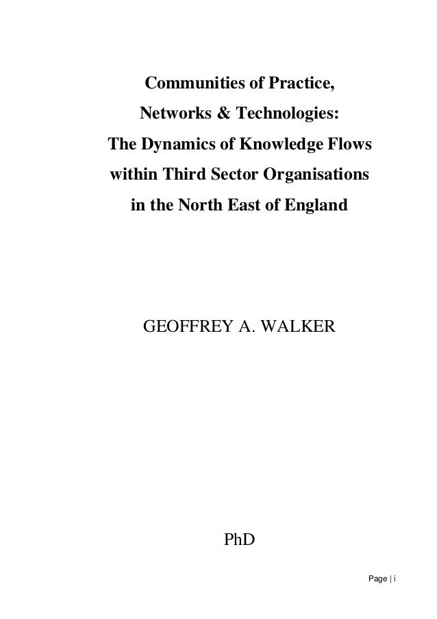 Page | i Communities of Practice, Networks & Technologies: The Dynamics of Knowledge Flows within Third Sector Organisatio...