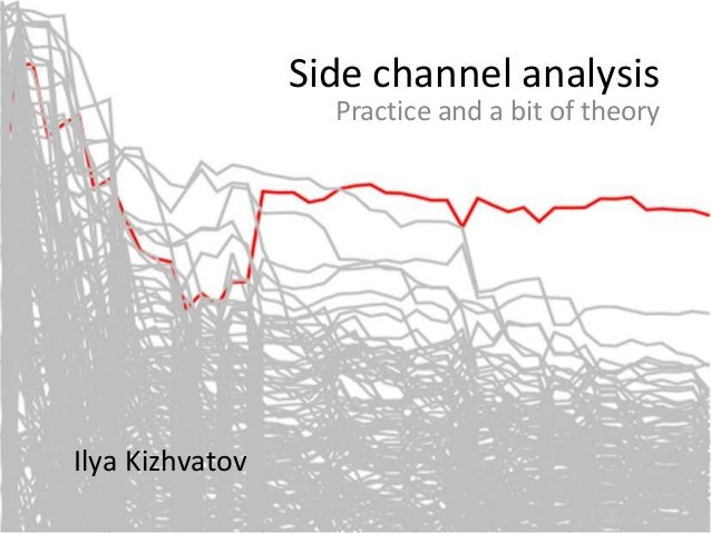 Side channel analysis Practice and a bit of theory Ilya Kizhvatov