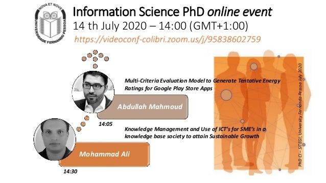 Information Science PhD online event 14 th July 2020 – 14:00 (GMT+1:00) Mohammad Ali Abdullah Mahmoud Multi-Criteria Evalu...